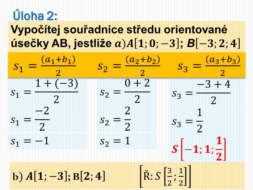 Úloha 2: 𝑠 1 = 𝑎 1 + 𝑏 1 2 𝑠 2 = 𝑎 2 + 𝑏 2 2 𝑠 3 = 𝑎 3 + 𝑏 3 2