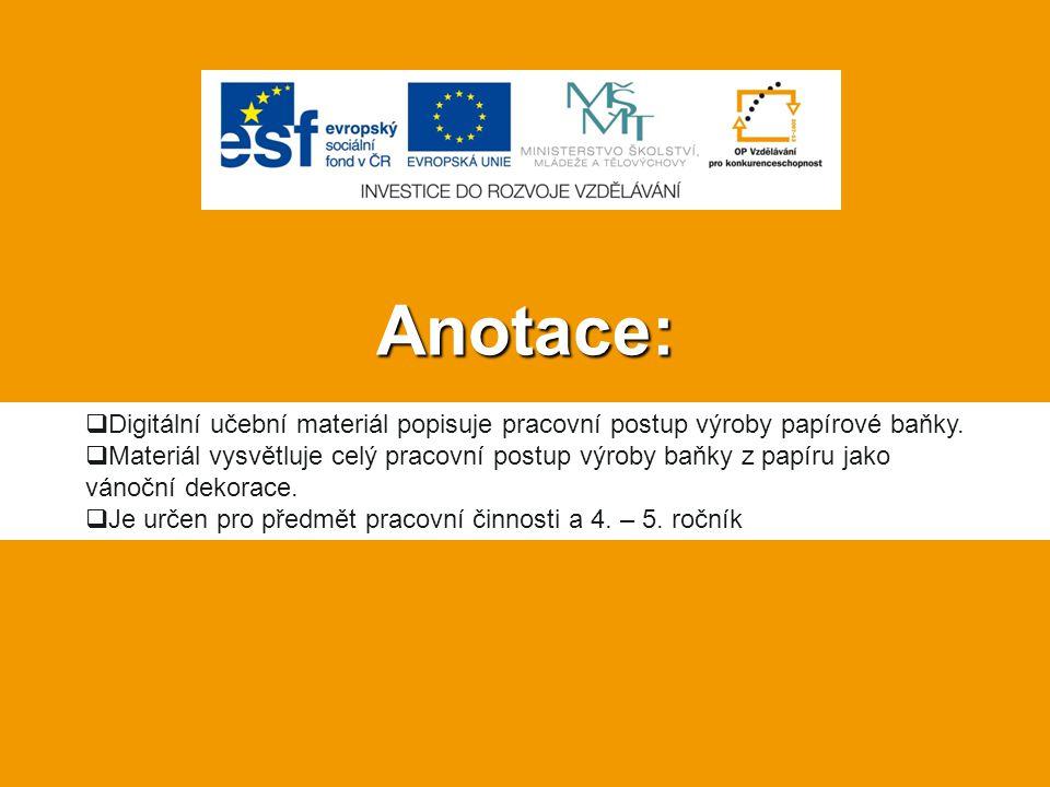 Anotace: Digitální učební materiál popisuje pracovní postup výroby papírové baňky.