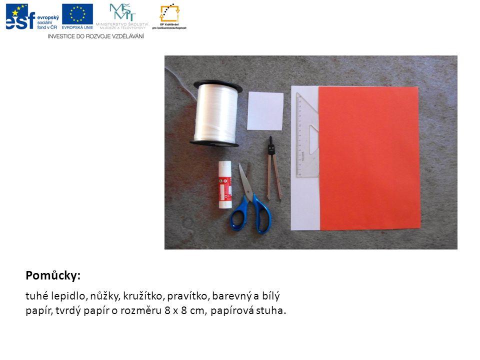 Pomůcky: tuhé lepidlo, nůžky, kružítko, pravítko, barevný a bílý papír, tvrdý papír o rozměru 8 x 8 cm, papírová stuha.