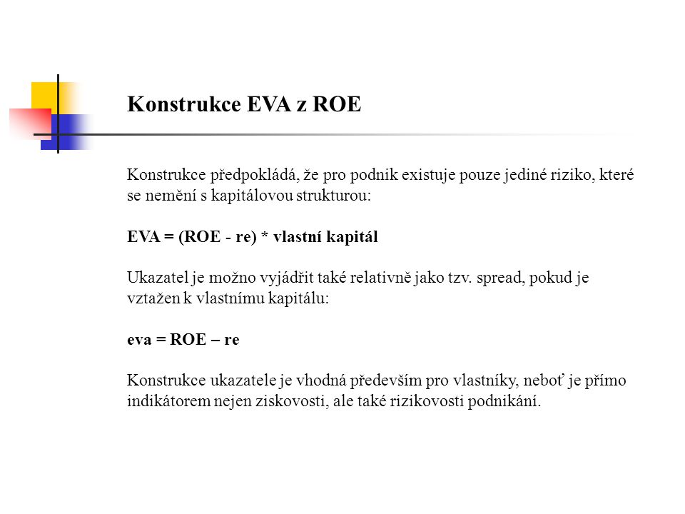 Konstrukce EVA z ROE Konstrukce předpokládá, že pro podnik existuje pouze jediné riziko, které se nemění s kapitálovou strukturou: