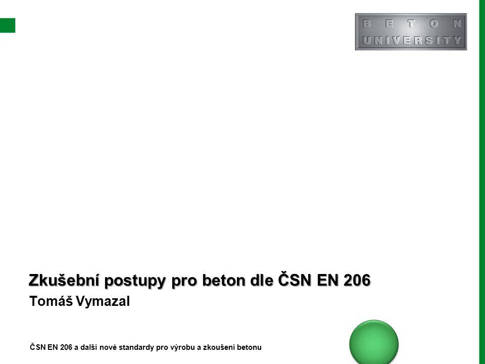 Zkušební postupy pro beton dle ČSN EN 206 Tomáš Vymazal