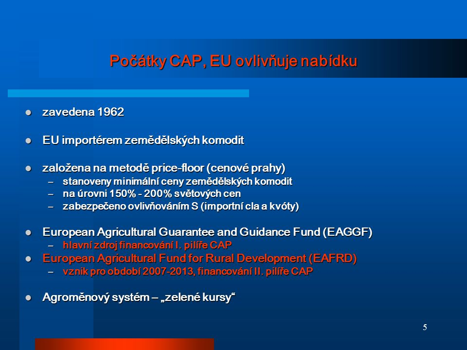 Počátky CAP, EU ovlivňuje nabídku
