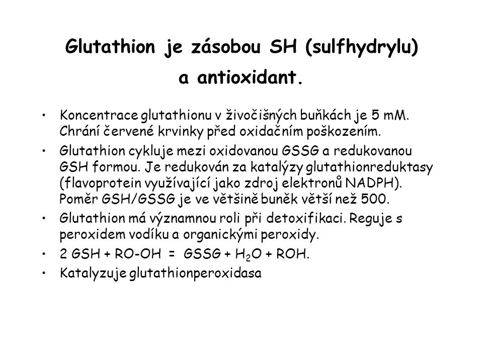 Glutathion je zásobou SH (sulfhydrylu) a antioxidant.
