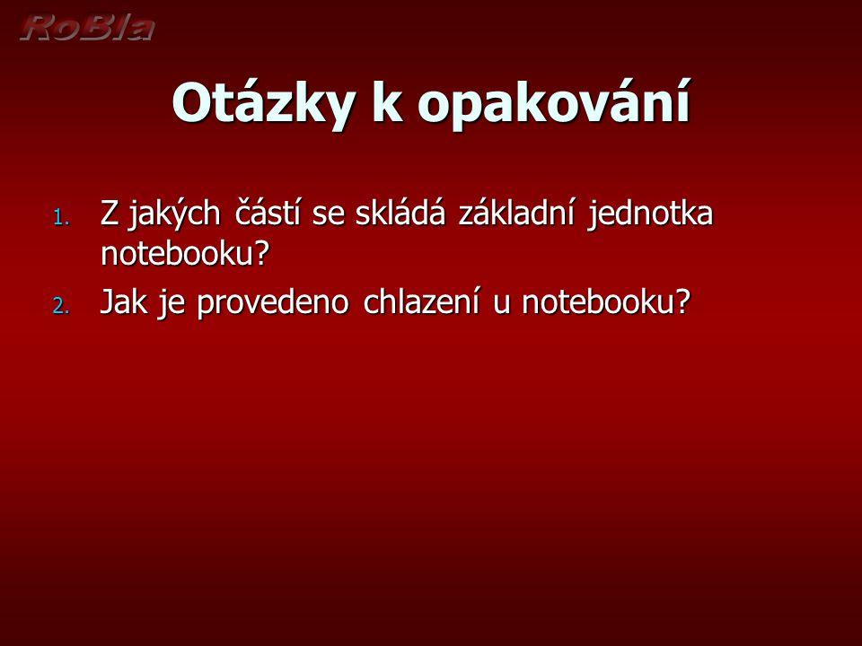Otázky k opakování Z jakých částí se skládá základní jednotka notebooku.
