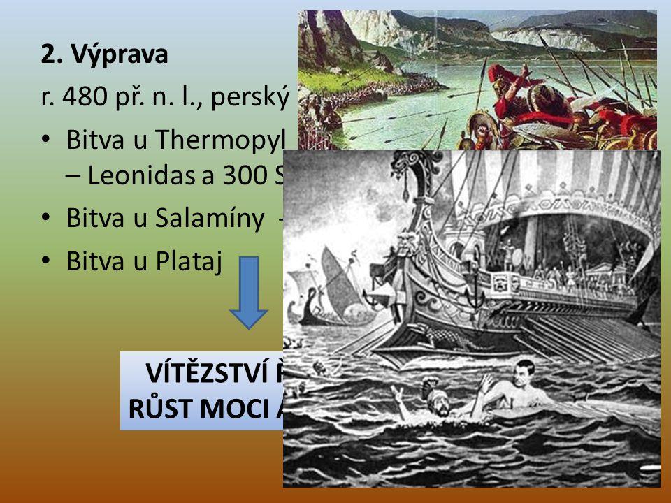 2. Výprava r. 480 př. n. l., perský král Xerxes. Bitva u Thermopyl – Leonidas a 300 Sparťanů. Bitva u Salamíny - lstivé athénské lodě.