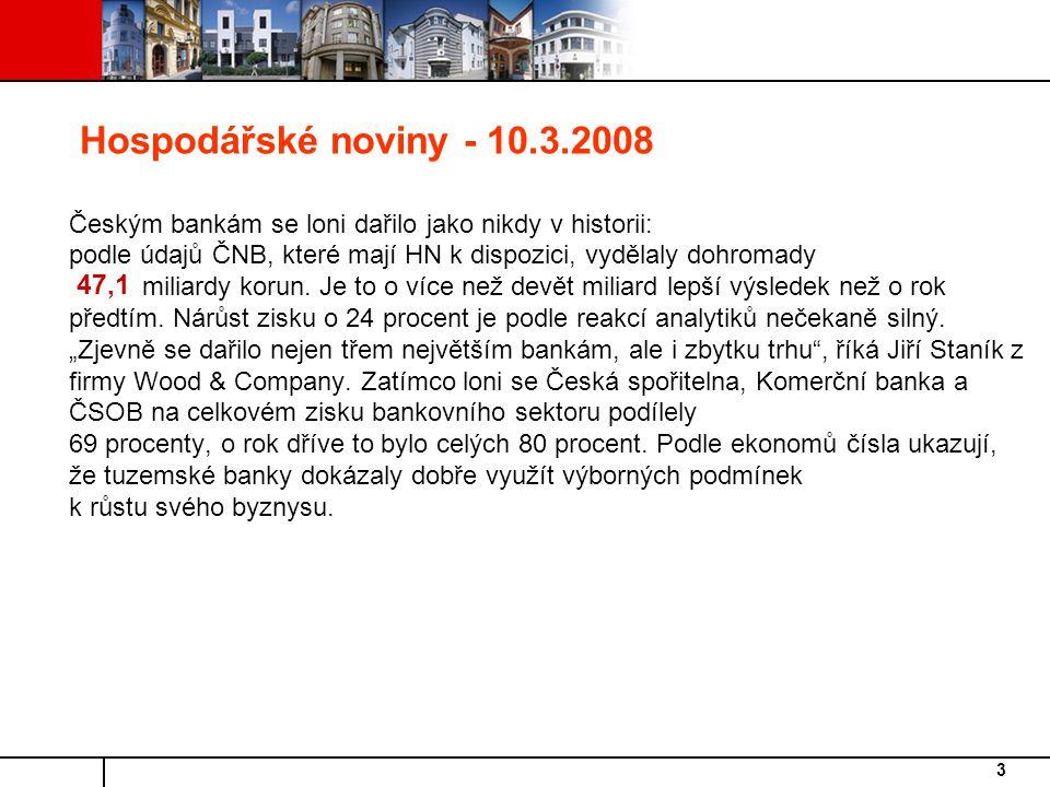 """Hospodářské noviny - 10.3.2008 Českým bankám se loni dařilo jako nikdy v historii: podle údajů ČNB, které mají HN k dispozici, vydělaly dohromady miliardy korun. Je to o více než devět miliard lepší výsledek než o rok předtím. Nárůst zisku o 24 procent je podle reakcí analytiků nečekaně silný. """"Zjevně se dařilo nejen třem největším bankám, ale i zbytku trhu , říká Jiří Staník z firmy Wood & Company. Zatímco loni se Česká spořitelna, Komerční banka a ČSOB na celkovém zisku bankovního sektoru podílely 69 procenty, o rok dříve to bylo celých 80 procent. Podle ekonomů čísla ukazují, že tuzemské banky dokázaly dobře využít výborných podmínek k růstu svého byznysu."""