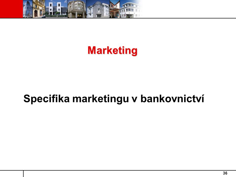 Marketing Specifika marketingu v bankovnictví
