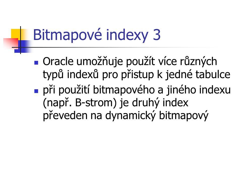 Bitmapové indexy 3 Oracle umožňuje použít více různých typů indexů pro přistup k jedné tabulce.