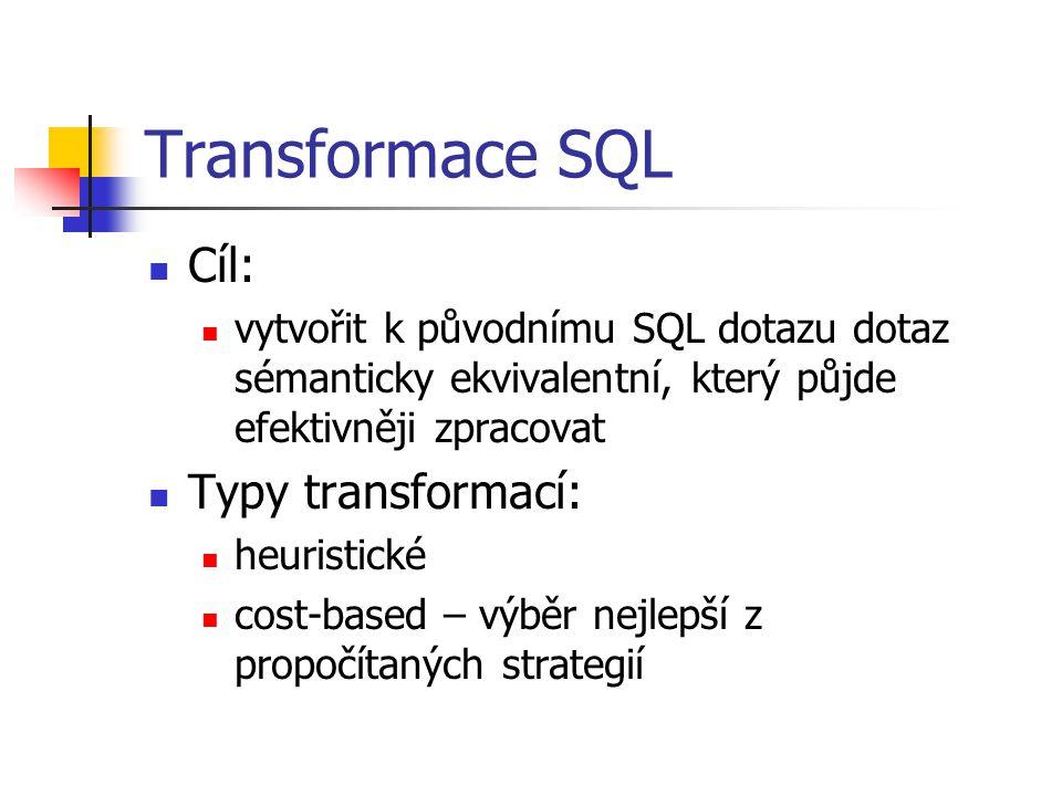 Transformace SQL Cíl: Typy transformací: