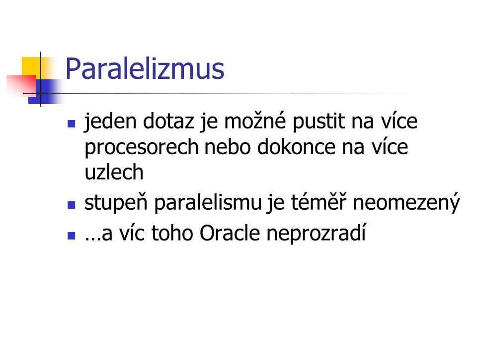 Paralelizmus jeden dotaz je možné pustit na více procesorech nebo dokonce na více uzlech. stupeň paralelismu je téměř neomezený.