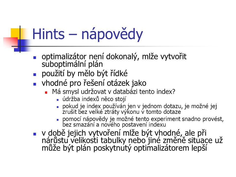 Hints – nápovědy optimalizátor není dokonalý, mlže vytvořit suboptimální plán. použití by mělo být řídké.