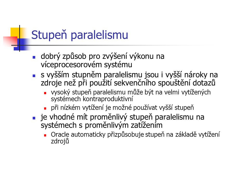 Stupeň paralelismu dobrý způsob pro zvýšení výkonu na víceprocesorovém systému.