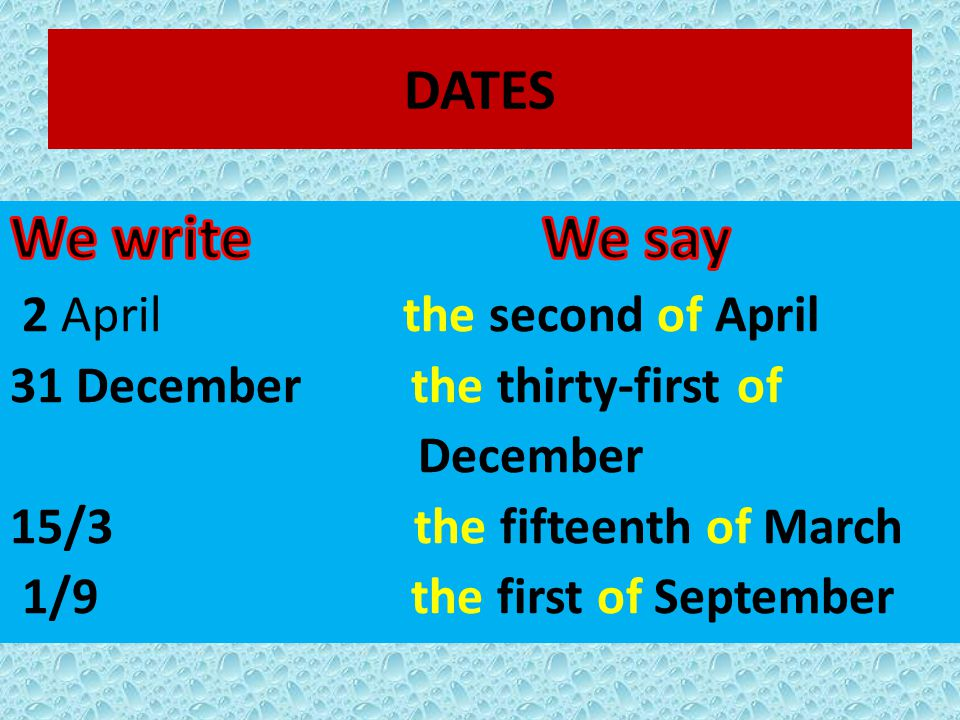 We write We say DATES 2 April the second of April