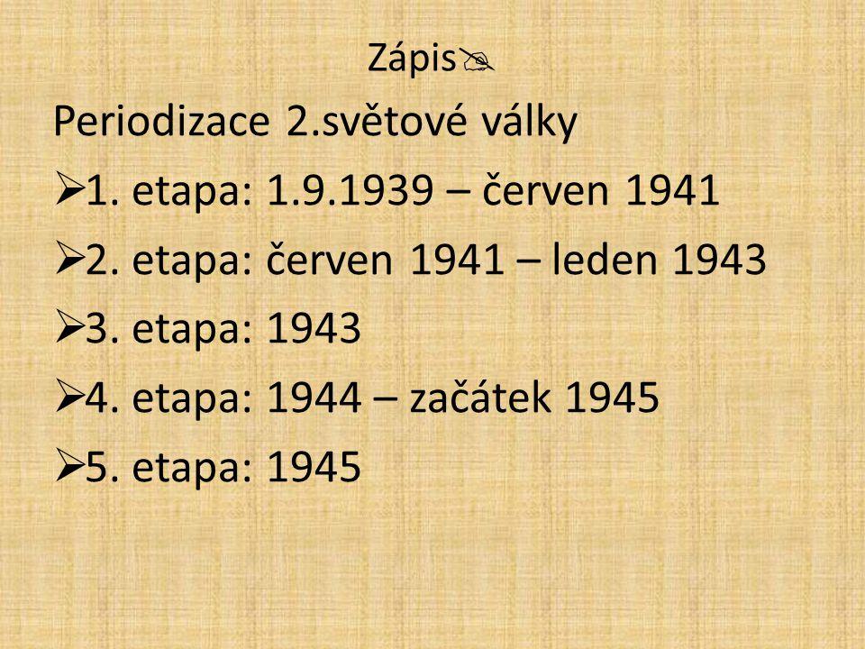 Periodizace 2.světové války 1. etapa: 1.9.1939 – červen 1941