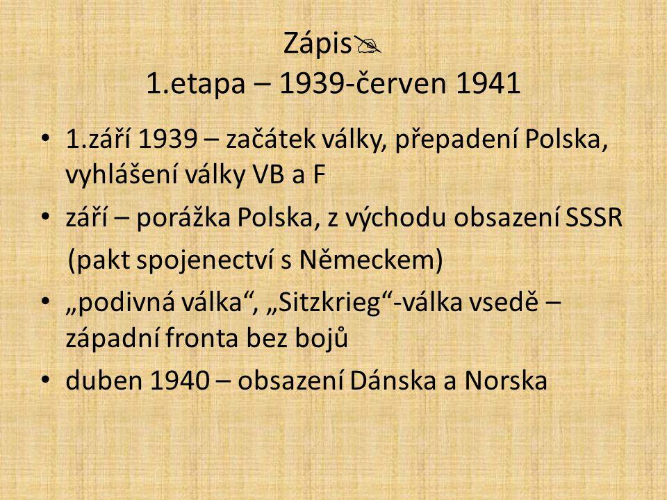 Zápis 1.etapa – 1939-červen 1941 1.září 1939 – začátek války, přepadení Polska, vyhlášení války VB a F.