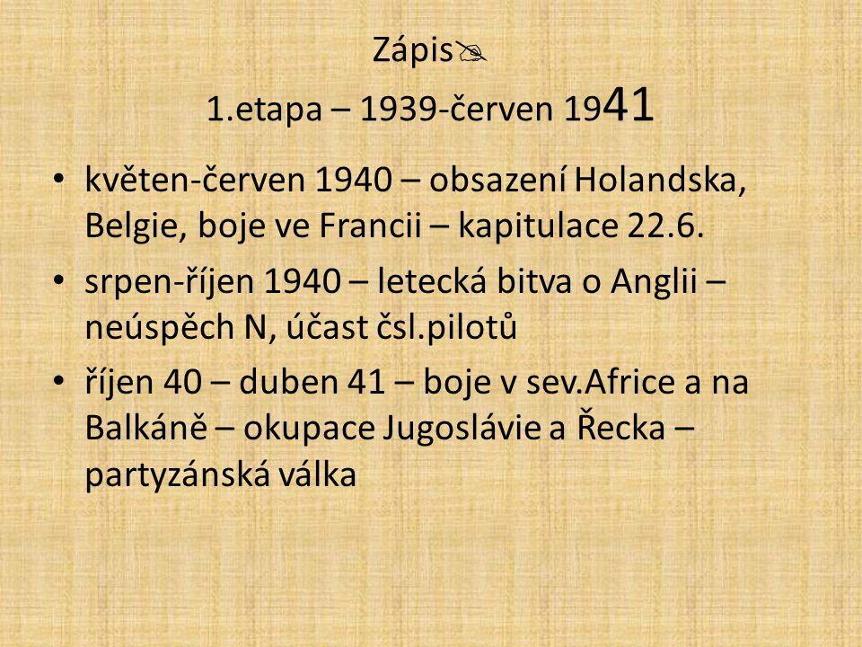 Zápis 1.etapa – 1939-červen 1941 květen-červen 1940 – obsazení Holandska, Belgie, boje ve Francii – kapitulace 22.6.
