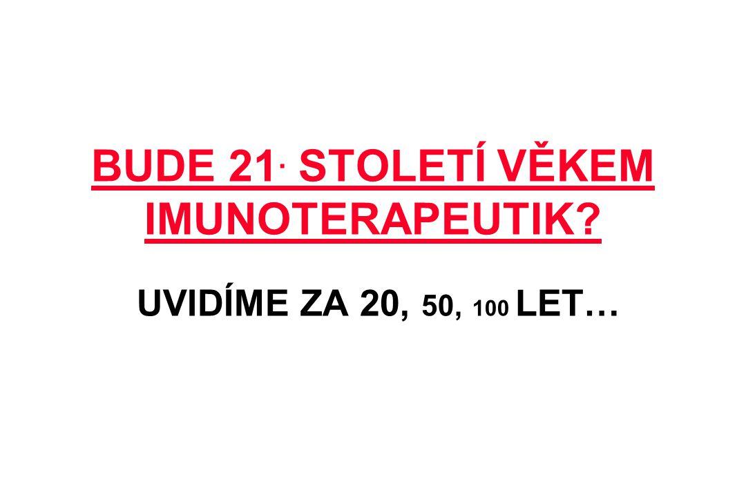 BUDE 21. STOLETÍ VĚKEM IMUNOTERAPEUTIK UVIDÍME ZA 20, 50, 100 LET…