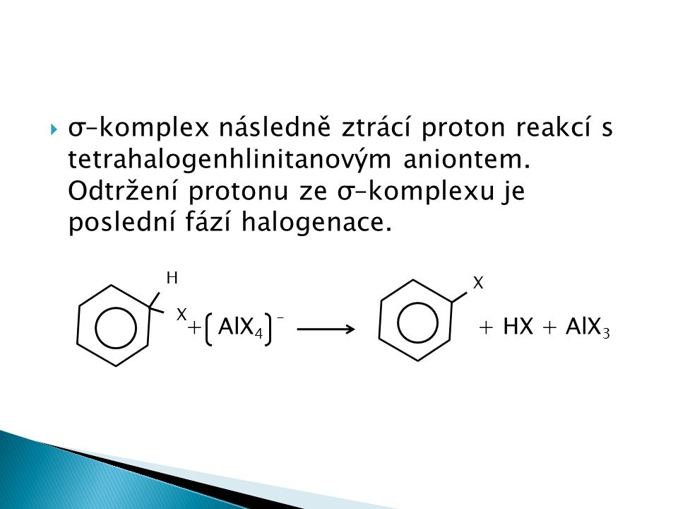 σ–komplex následně ztrácí proton reakcí s tetrahalogenhlinitanovým aniontem. Odtržení protonu ze σ–komplexu je poslední fází halogenace.