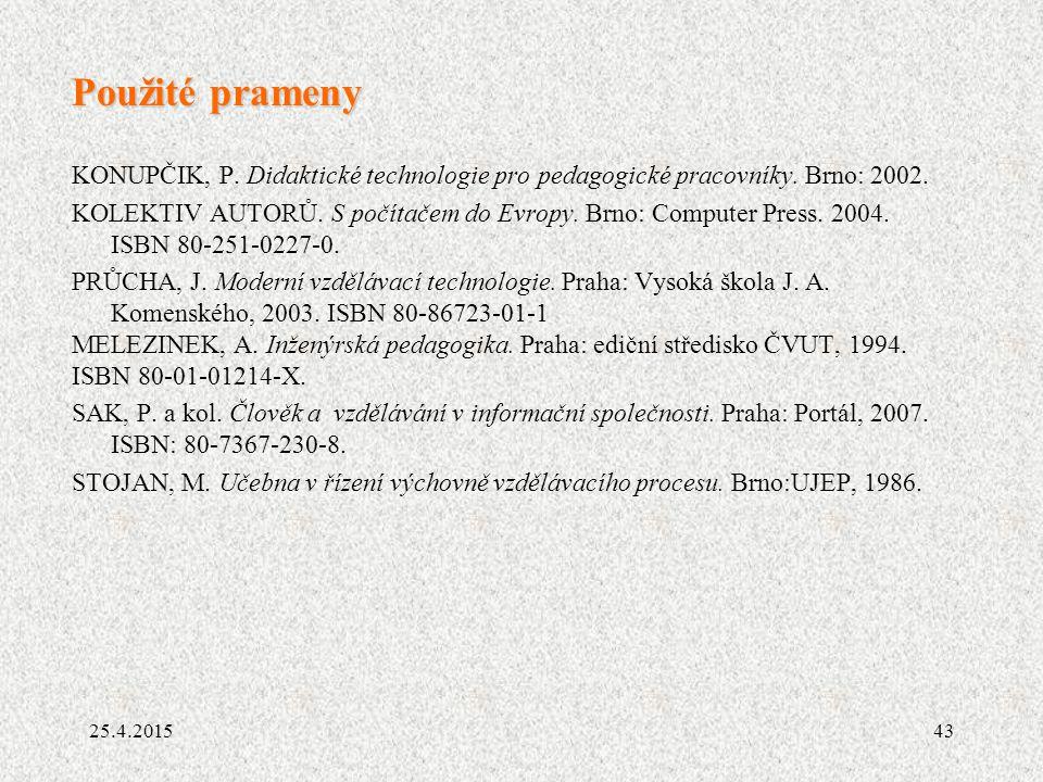 Použité prameny KONUPČIK, P. Didaktické technologie pro pedagogické pracovníky. Brno: 2002.