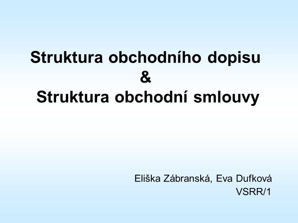 Struktura obchodního dopisu & Struktura obchodní smlouvy Eliška Zábranská, Eva Dufková VSRR/1