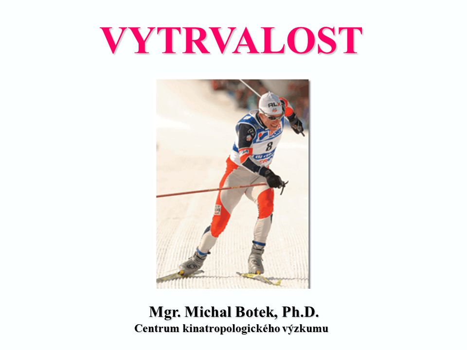 VYTRVALOST Mgr. Michal Botek, Ph.D. Centrum kinatropologického výzkumu