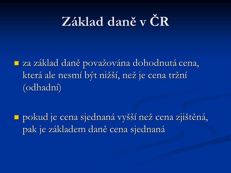 Základ daně v ČR za základ daně považována dohodnutá cena, která ale nesmí být nižší, než je cena tržní (odhadní)