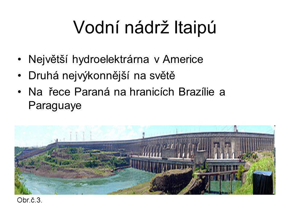 Vodní nádrž Itaipú Největší hydroelektrárna v Americe