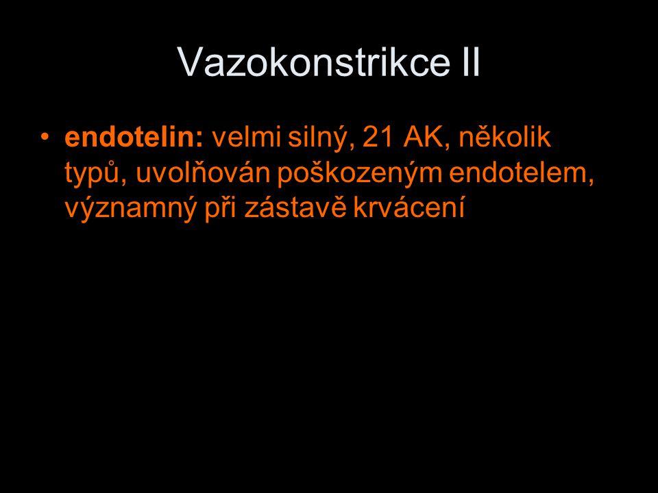 Vazokonstrikce II endotelin: velmi silný, 21 AK, několik typů, uvolňován poškozeným endotelem, významný při zástavě krvácení.