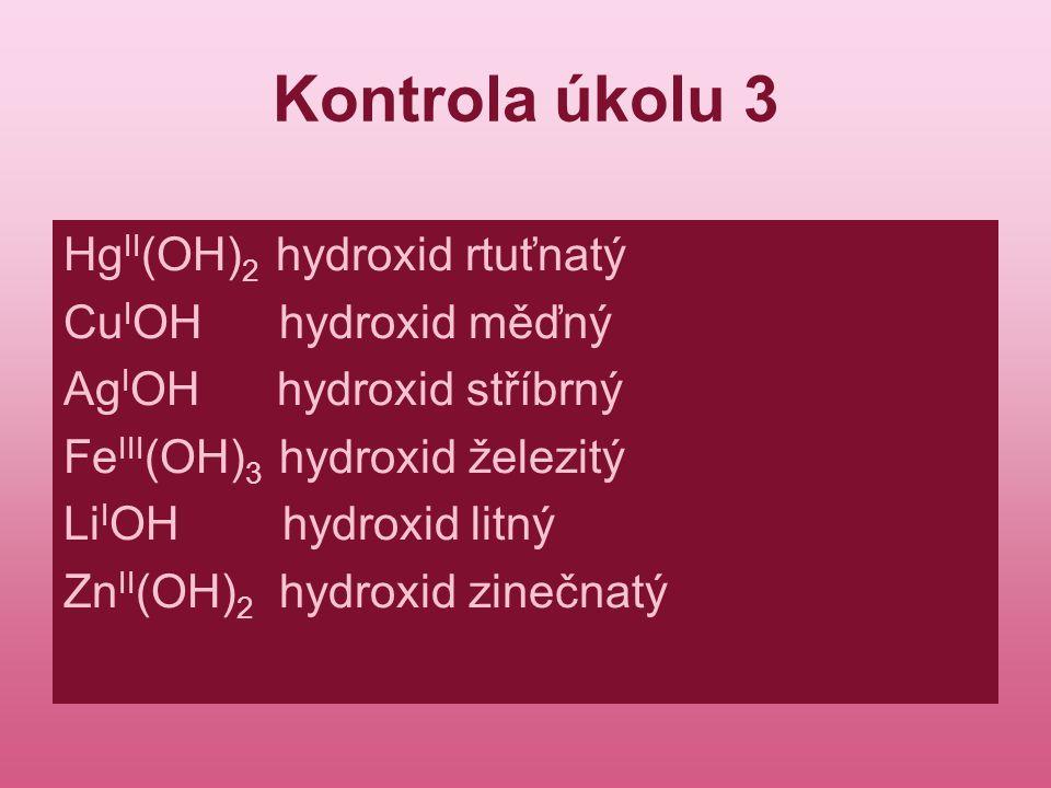 Kontrola úkolu 3 HgII(OH)2 hydroxid rtuťnatý CuIOH hydroxid měďný