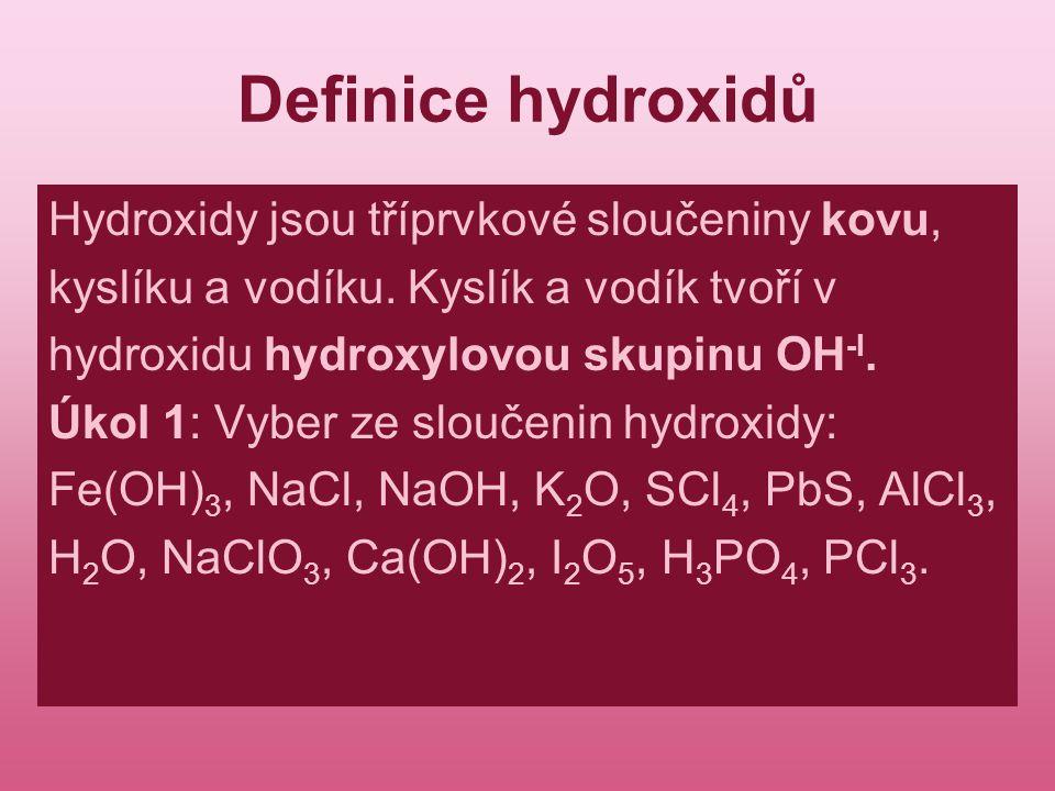 Definice hydroxidů Hydroxidy jsou tříprvkové sloučeniny kovu,