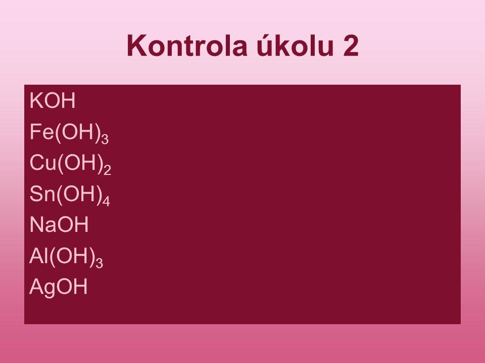 Kontrola úkolu 2 KOH Fe(OH)3 Cu(OH)2 Sn(OH)4 NaOH Al(OH)3 AgOH
