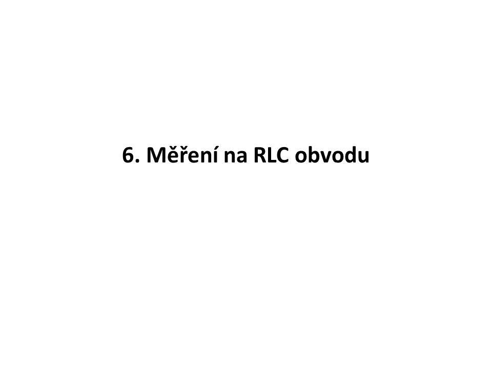 6. Měření na RLC obvodu