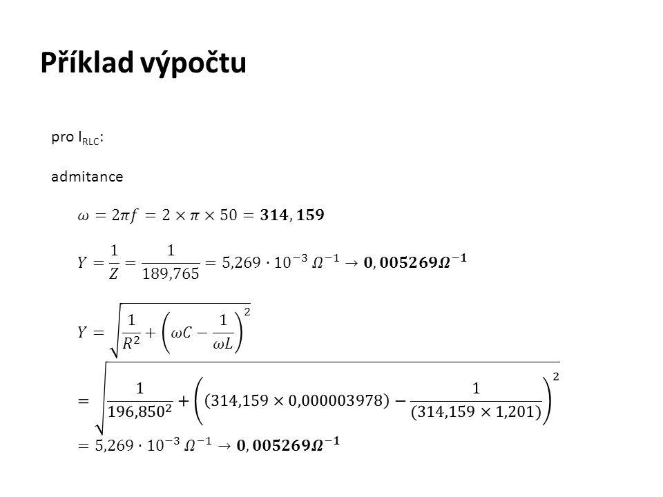Příklad výpočtu pro IRLC: admitance 𝜔=2𝜋𝑓=2×𝜋×50=𝟑𝟏𝟒,𝟏𝟓𝟗