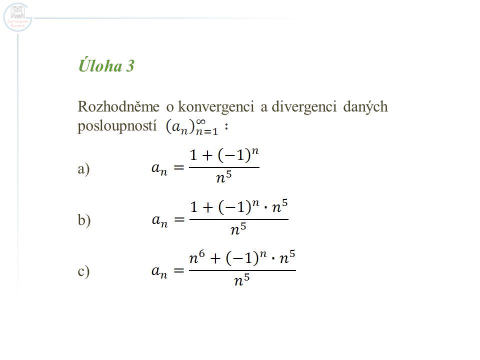 Úloha 3 Rozhodněme o konvergenci a divergenci daných posloupností