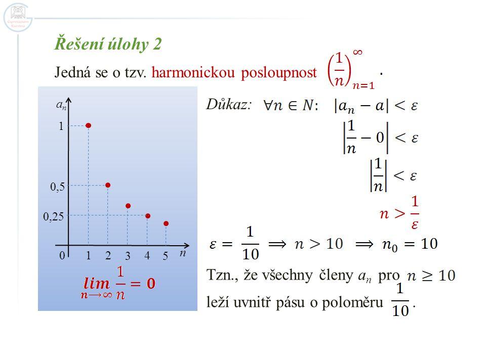 Řešení úlohy 2 Jedná se o tzv. harmonickou posloupnost Důkaz: