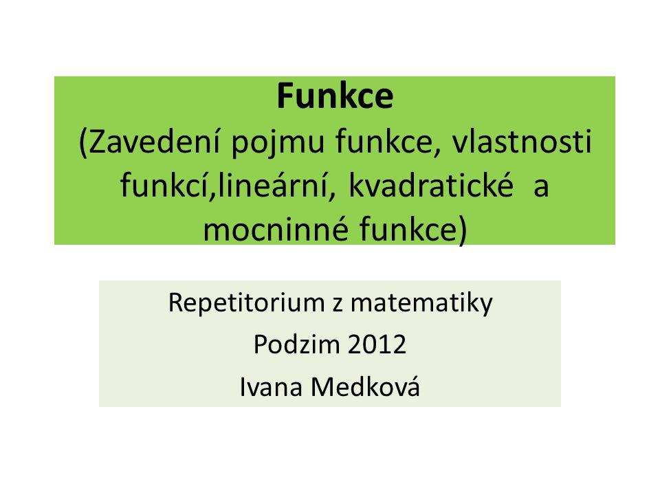 Repetitorium z matematiky Podzim 2012 Ivana Medková