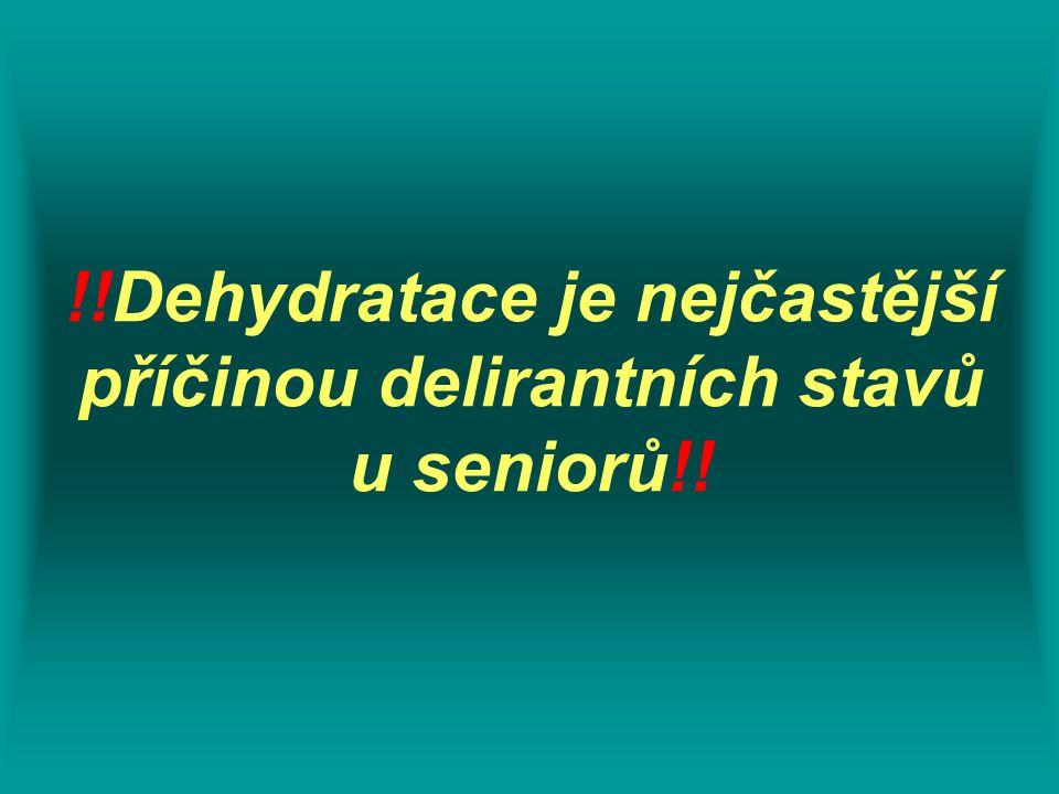 !!Dehydratace je nejčastější příčinou delirantních stavů u seniorů!!