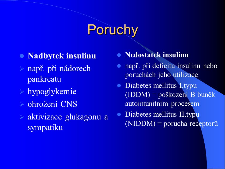 Poruchy Nadbytek insulinu např. při nádorech pankreatu hypoglykemie