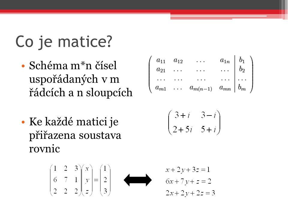 Co je matice Schéma m*n čísel uspořádaných v m řádcích a n sloupcích