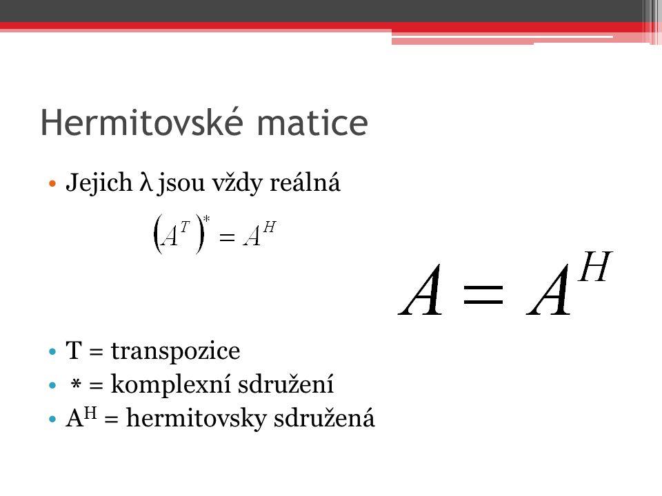 Hermitovské matice Jejich λ jsou vždy reálná T = transpozice