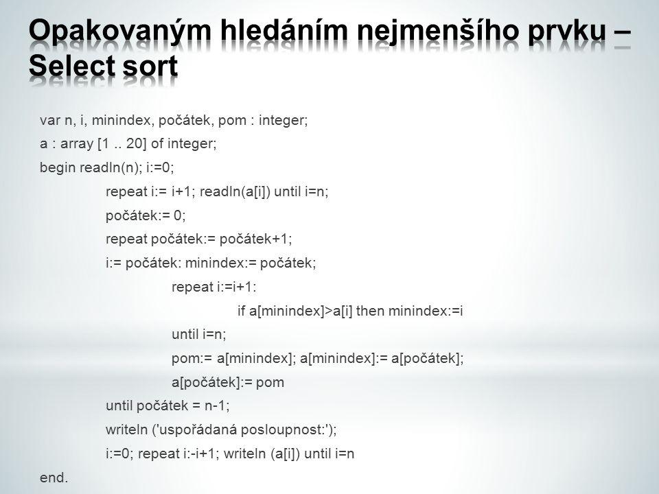 Opakovaným hledáním nejmenšího prvku – Select sort