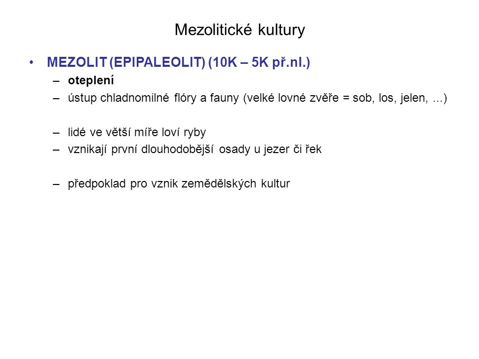 Mezolitické kultury MEZOLIT (EPIPALEOLIT) (10K – 5K př.nl.) oteplení