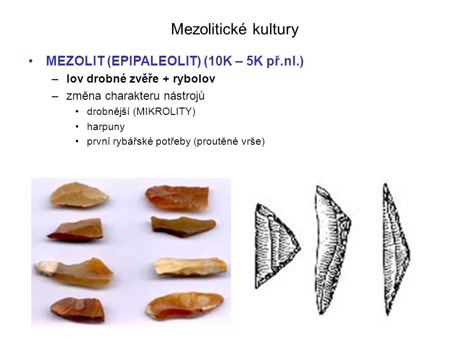 Mezolitické kultury MEZOLIT (EPIPALEOLIT) (10K – 5K př.nl.)
