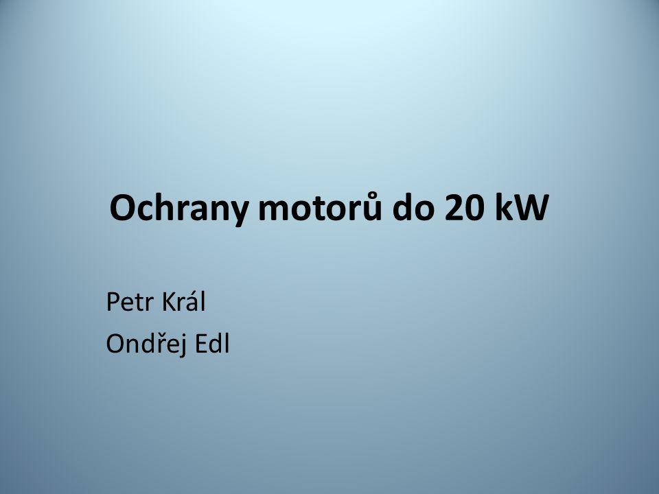 Ochrany motorů do 20 kW Petr Král Ondřej Edl