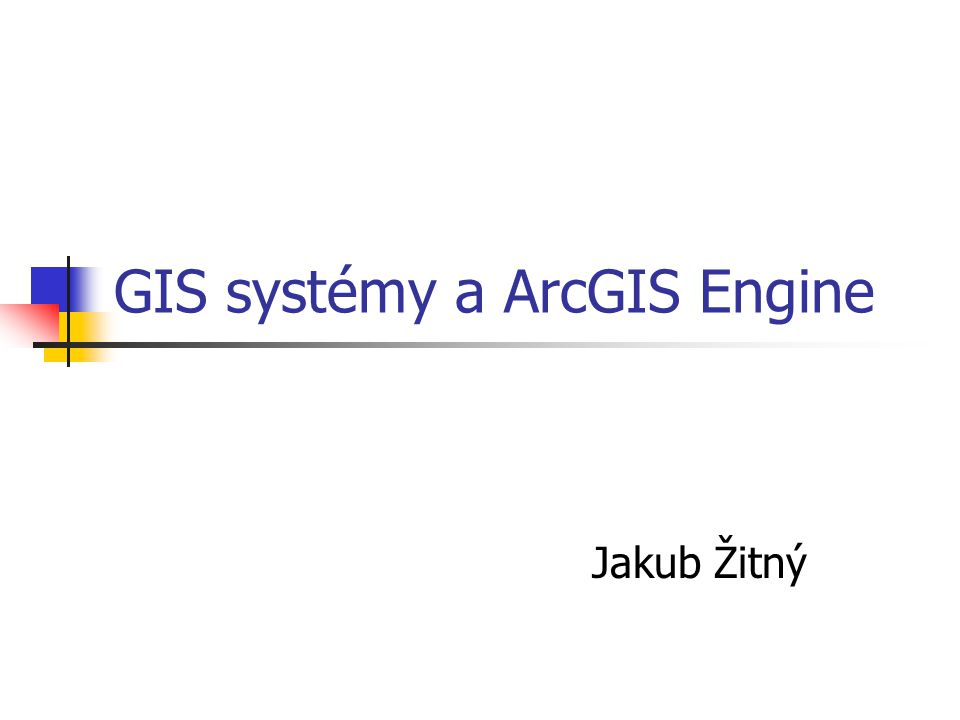GIS systémy a ArcGIS Engine