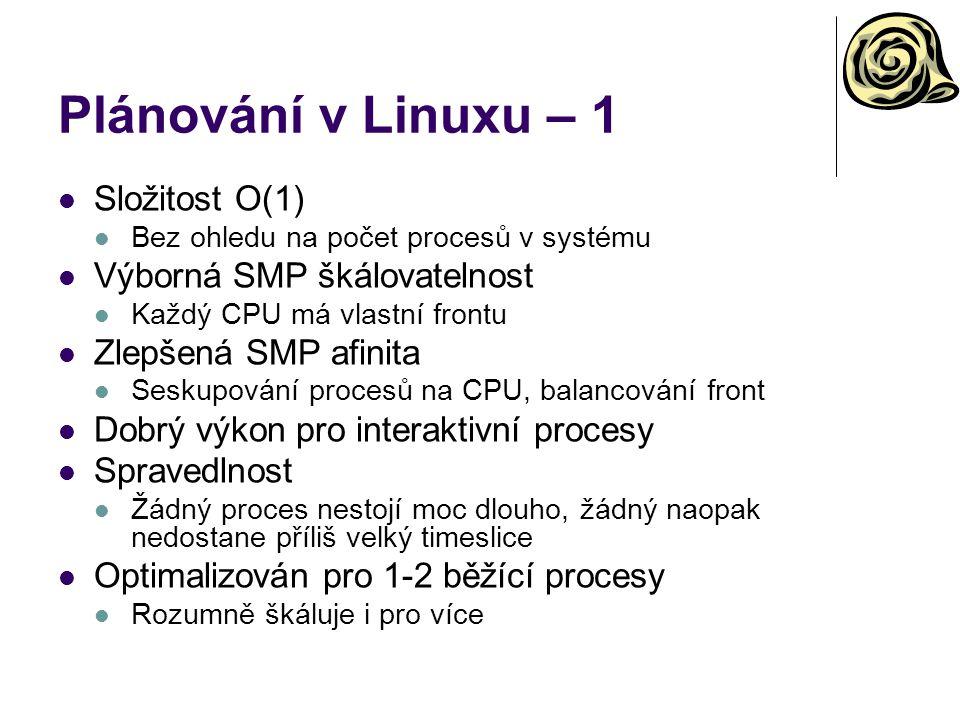 Plánování v Linuxu – 1 Složitost O(1) Výborná SMP škálovatelnost