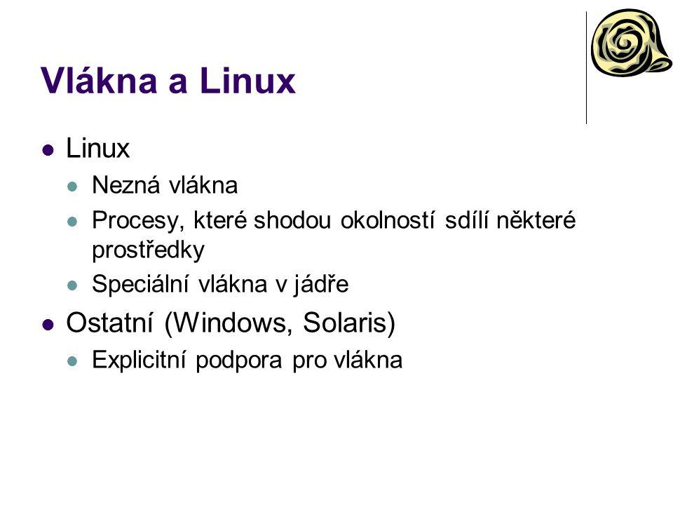 Vlákna a Linux Linux Ostatní (Windows, Solaris) Nezná vlákna