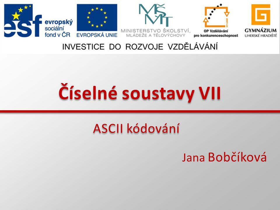 Číselné soustavy VII ASCII kódování Jana Bobčíková