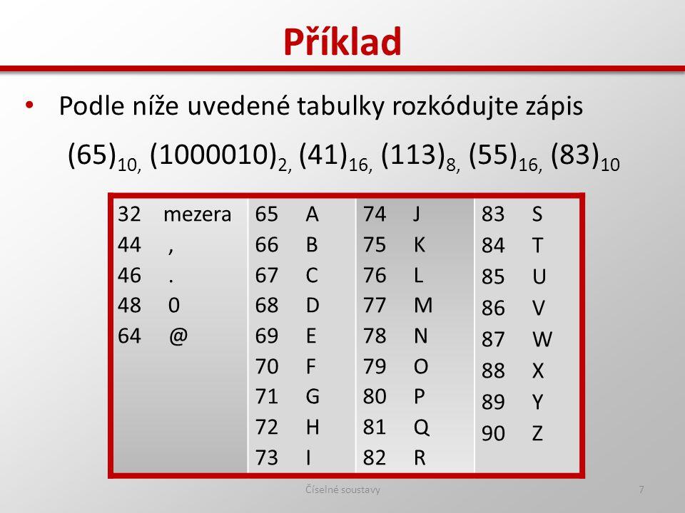 Příklad Podle níže uvedené tabulky rozkódujte zápis. (65)10, (1000010)2, (41)16, (113)8, (55)16, (83)10.