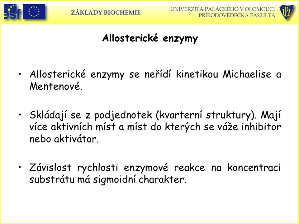 Allosterické enzymy se neřídí kinetikou Michaelise a Mentenové.